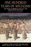 One Hundred Years of Socialism: The West European Left in the Twentieth Century: Written by Donald Sassoon, 1997 Edition, (New edition) Publisher: Fontana Press [Paperback]