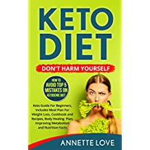 Keto Diet. Don't Harm Yourself: How To Avoid TOP 5 Mistakes on Ketogenic Diet, Keto Guide For Beginners, Meal Plan For Weight Loss, Cookbook and Recipes, ... (Low-carb, Ketosis, High-Fat, Paleo Diet)