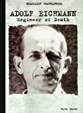 Adolf Eichmann: Engineer of Death (Holocaust Biographies)