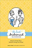 Books : The Knot Bridesmaid Handbook: Help the Bride Shine Without Losing Your Mind