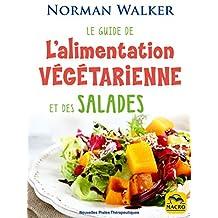 Le guide de l'alimentation végétarienne: et des salades (Nouvelles Pistes Thérapeutiques) (French Edition)