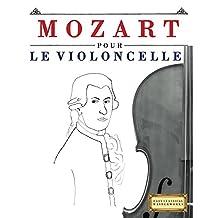 Mozart pour le Violoncelle: 10 pièces faciles pour le Violoncelle débutant livre (French Edition)