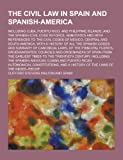 The Civil Law in Spain and Spanish-America; Including Cuba, Puerto Rico, and Philippine Islands, and the Spanish Civil Code in Force, Annotated and Wi, Clifford Stevens Walton, 1230274278