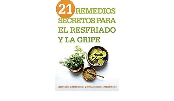 21 remedios secretos para el resfriado y la gripe: Desarrolle su sistema inmune y permanezca sano, ¡naturalmente! eBook: Siloam Editors: Amazon.es: Tienda ...