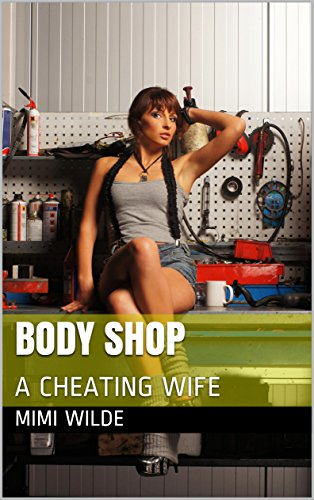 (BODY SHOP: A CHEATING WIFE)