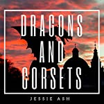 Dragons and Corsets | Jessie Ash