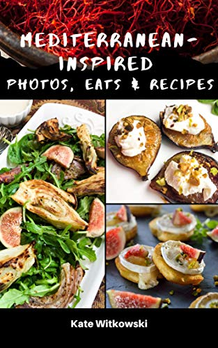 Mediterranean-Inspired Photos, Eats and Recipes by Kate Witkowski
