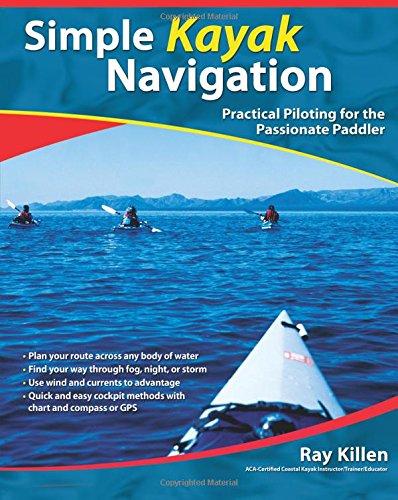 Read Online Simple Kayak Navigation: Practical Piloting for the Passionate Paddler ebook