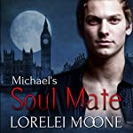 Michael's Soul Mate: Vampires of London, Book 2 | Lorelei Moone