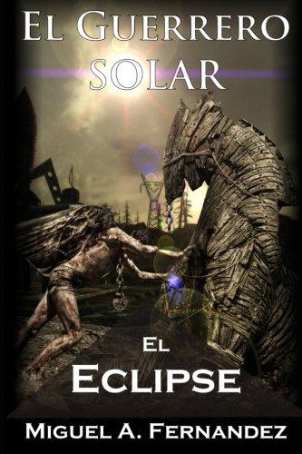 El Guerrero Solar - El Eclipse (Trilogia El Guerrero Solar) (Volume 3) (Spanish Edition) [Miguel A. Fernandez] (Tapa Blanda)
