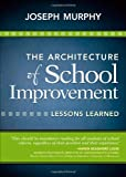 The Architecture of School Improvement: Lessons Learned, Joseph F. Murphy, 1452268223