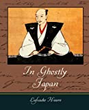 In Ghostly Japan - Lafcadio Hearn, Lafcadio Hearn, 1604244119