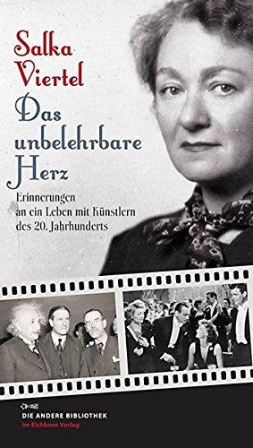 Das unbelehrbare Herz: Erinnerungen an ein Leben mit Künstlern des 20. Jahrhunderts (Die Andere Bibliothek, Band 313)