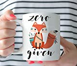 Coffee MUG - Zero Fox Given Mug Today- Funny Quote - Artwork Gift For Her Ceramic Tea Cup 11 oz