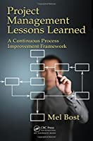 Project Management Lessons Learned: A Continuous Process Improvement Framework Front Cover