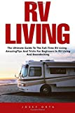Search : RV Living: The Ultimate Guide To The Full-Time RV Living - Amazing Tips And Tricks For Beginners In RV Living And Boondocking! (Rv Boondocking, Motorhome Living, RV Living Full Time)