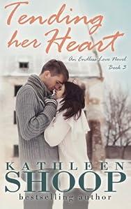Tending Her Heart (Endless Love Series) (Volume 3)
