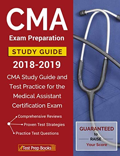 CMA Exam Preparation Study Guide 2018-2019: CMA Study Guide and Test Practice for the Medical Assistant Certification Exam (Certified Clinical Medical Assistant Ccma Study Guide)