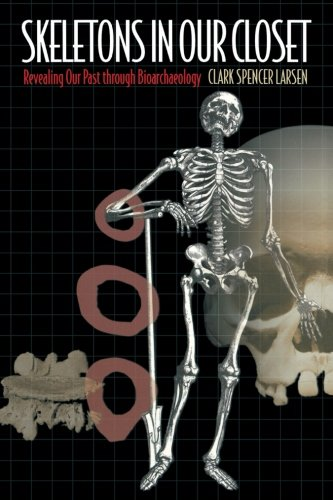 Skeletons in Our Closet: Revealing Our Past through Bioarchaeology