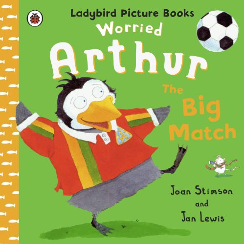 Worried Arthur: The Big Match Ladybird Picture Books