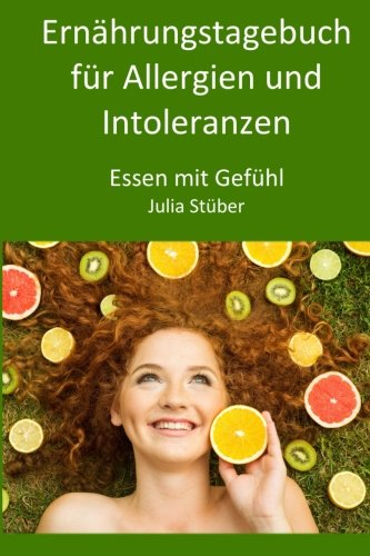 Ernährungstagebuch für Allergien und Intoleranzen: 90 Tage zum Ausfüllen, um der Allergie/Intoleranz auf die Spur zu kommen (Essen mit Gefühl Ernährungstagebücher, Band 1)