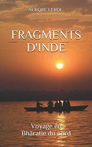 FRAGMENTS D'INDE: voyage en Bhâratie du nord (French Edition)