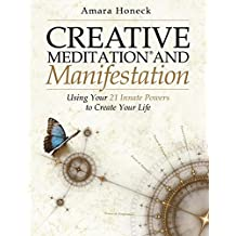 Creative Meditation and Manifestation: Using Your 21 Innate Powers to Create Your Life