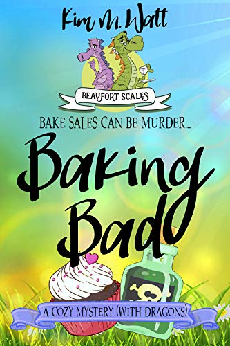 Baking Bad - a Cozy Mystery (with Dragons): Tea, dragons, and murder - a cozy mystery with a scaly twist. (A Beaufort Scales Mystery Book 1) by [Watt, Kim M.]