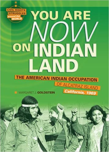Margaret J. Goldstein - You Are Now On Indian Land: The American Indian Occupation Of Alcatraz Island, California, 1969