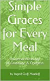 Simple Graces for Every Meal, by poet and soul friend Ingrid Goff-Maidoff, have graced thousands of tables for over two decades.  Favored for their gentleness and non-religious language, these are universal, inclusive blessings of gratitude, ...