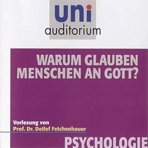 Warum glauben Menschen an Gott? (Uni - Auditorium) Hörbuch
