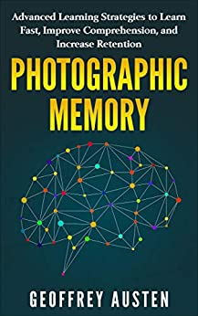 PHOTOGRAPHIC MEMORY: Advanced Learning Strategies to Learn
