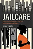 img - for Jailcare: Finding the Safety Net for Women behind Bars book / textbook / text book