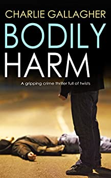 BODILY HARM a gripping crime thriller full of twists by [GALLAGHER, CHARLIE]