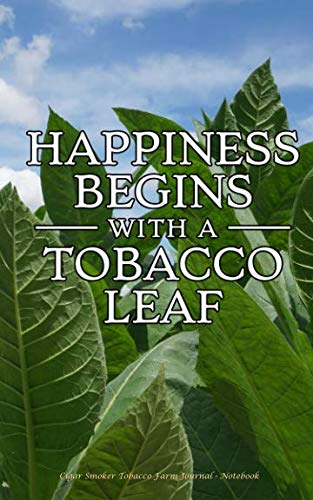 - Cigar Smoker Tobacco Farm Journal - Notebook: Happiness Begins with a Tobacco Leaf (Good Cigars Vol 1)
