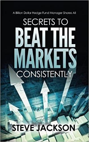 Secrets To Beat The Markets Consistently A Billion Dollar Hedge Fund Manager Shares All Steve Jackson 9780692890394 Amazon Com Books
