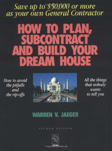 How to Plan, Subcontract and Build Your Dream House: Everything You Need to Know to Avoid the Pitfalls