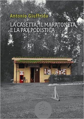 La casetta, il maratoneta e la pax podistica (Italian Edition): Antonio Giuffrida: 9786050491296: Amazon.com: Books