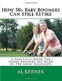 How 50+ Baby Boomers Can Still Retire, Al Kernek, 146102028X
