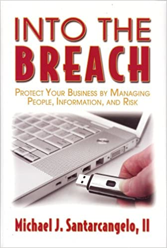 Into the Breach: Protect Your Business By Managing People, Information, and Risk