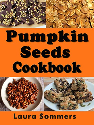Pumpkin Seed Cookbook: Recipes for  Pepitas and Pumpkin Seeds (Halloween Recipes Book -
