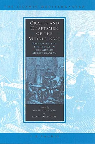 Crafts and Craftsmen of the Middle East: Fashioning the Individual in the Muslim Mediterranean (Islamic Mediterranean Series)