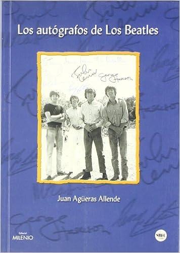 Los autógrafos de los Beatles (Música): Amazon.es: Agüeras Allende, Juan, de Castro, Xavier: Libros