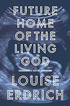 Future Home of the Living God: A Novel by [Erdrich, Louise]