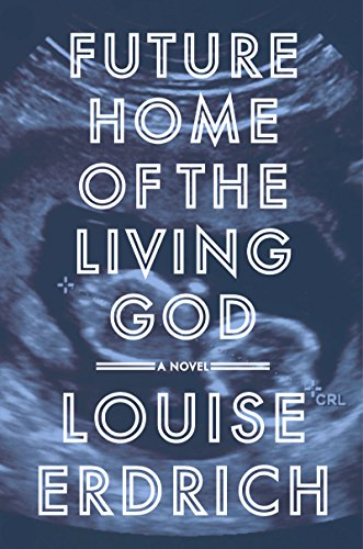 Future home of the living god a novel kindle edition by louise future home of the living god a novel by erdrich louise fandeluxe Gallery