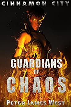 Guardians of Chaos (Tales of Cinnamon City Book 8) by [West, Peter James]