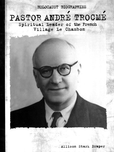 pastor-andre-trocme-spiritual-leader-le-chambon-holocaust-biographies