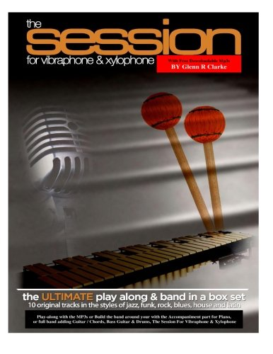 (The Session For Vibraphone & Xylophone with MP3s: The Ultimate Modern Play along & Band Music in One)