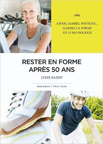 Amazon.fr - Rester en forme après 50 ans - Lydie Raisin - Livres b0acc3ff810