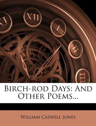 Birch-rod Days: And Other Poems...